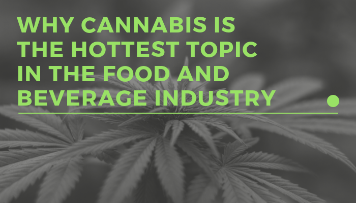 Why Cannabis is the Hottest Topic in the Food and Beverage Industry