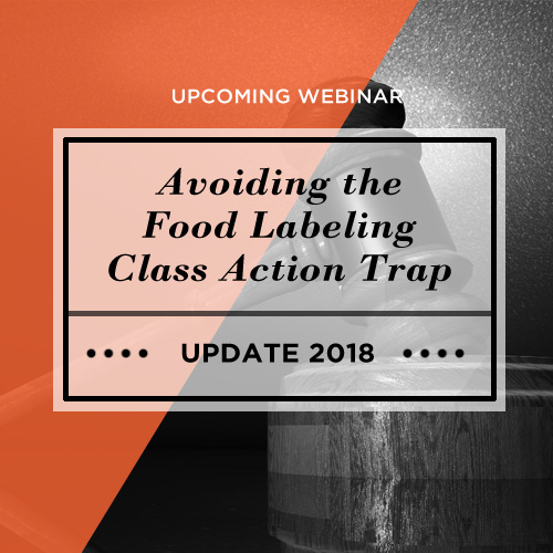 Avoiding the Food Labeling Class Action Trap - Update 2018