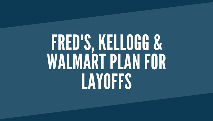 Fred's, Kellogg and Walmart Plan for Layoffs - Food