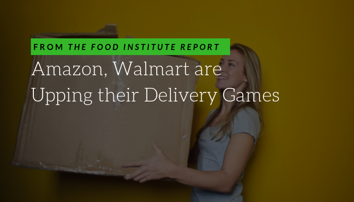 Amazon, Walmart are Upping their Delivery Games - Food