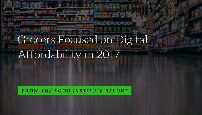 grocers focused on digital affordability in 2017 the food